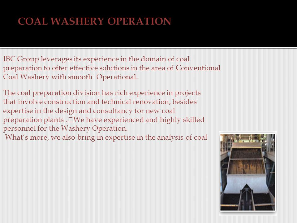 IBC Group leverages its experience in the domain of coal preparation to offer effective solutions in the area of Conventional Coal Washery with smooth Operational.