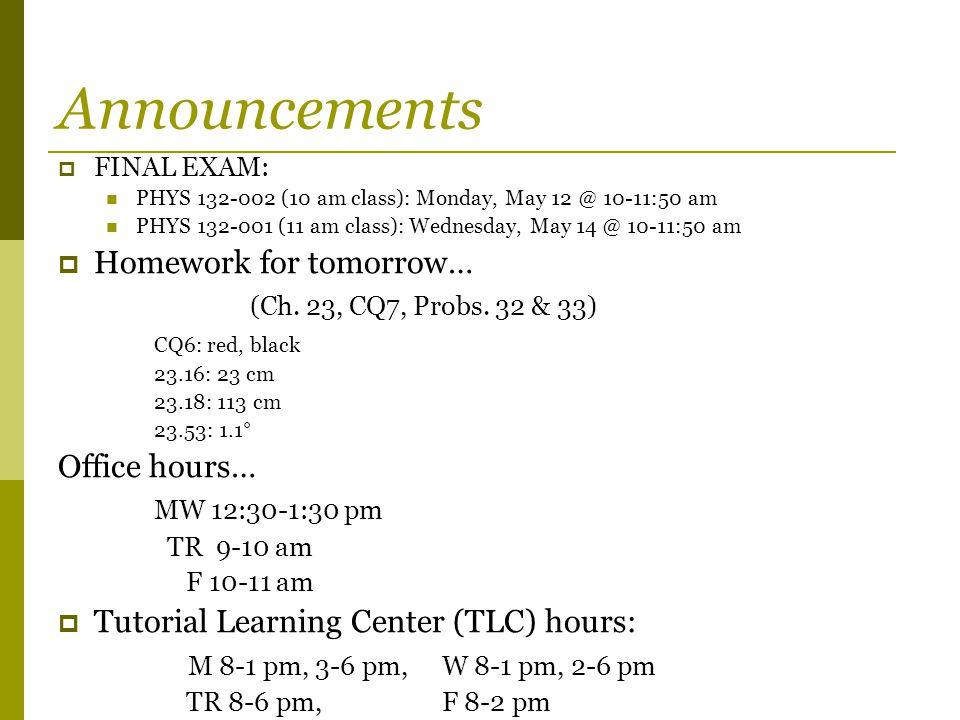 Announcements  FINAL EXAM: PHYS 132-002 (10 am class): Monday, May 12 @ 10-11:50 am PHYS 132-001 (11 am class): Wednesday, May 14 @ 10-11:50 am  Hom
