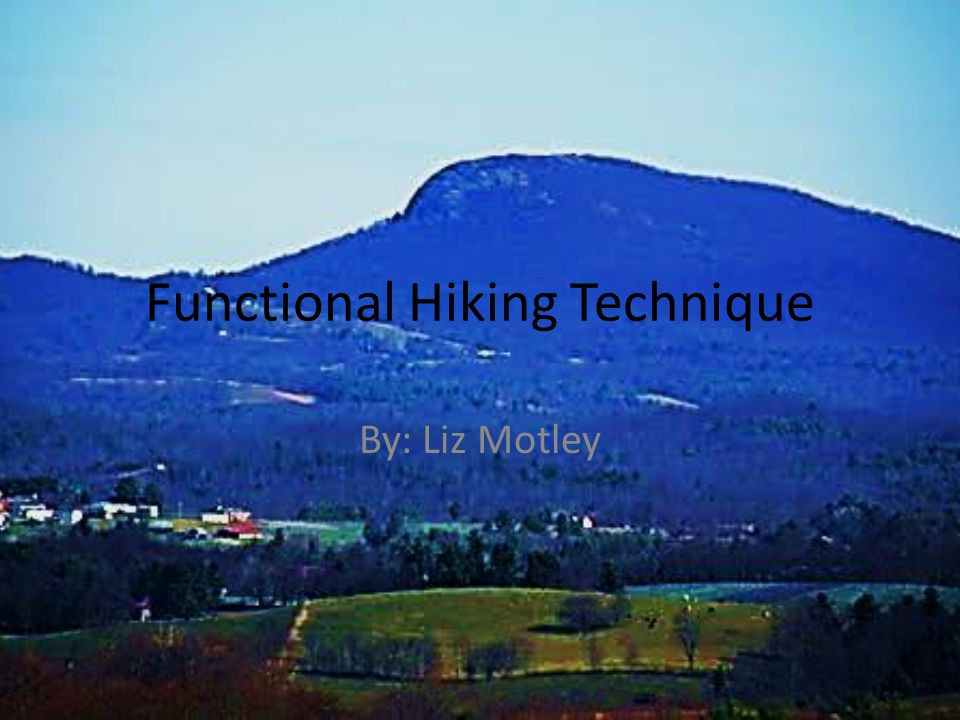 Functional Hiking Technique By: Liz Motley