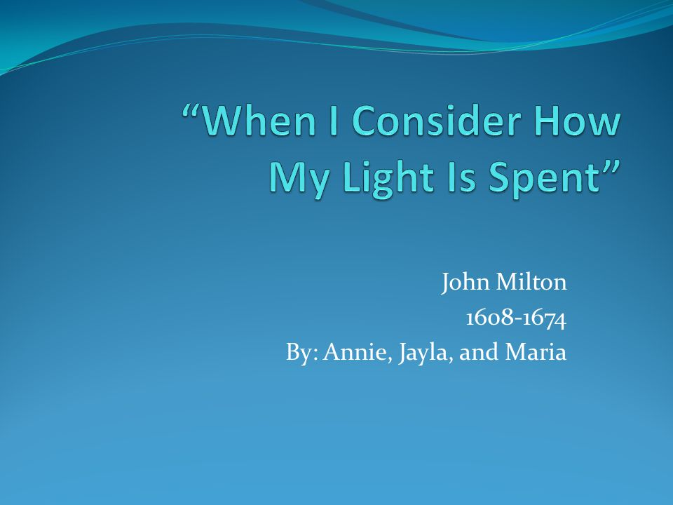 John Milton 1608-1674 By: Annie, Jayla, and Maria