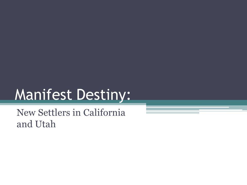 Manifest Destiny: New Settlers in California and Utah