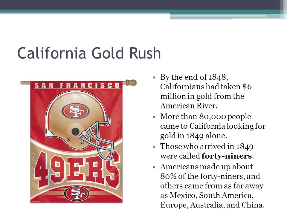 California Gold Rush By the end of 1848, Californians had taken $6 million in gold from the American River.