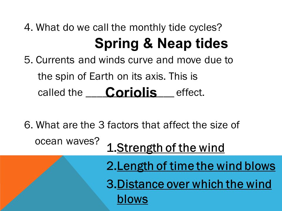 4. What do we call the monthly tide cycles? 5. Currents and winds curve and move due to the spin of Earth on its axis. This is called the ____________