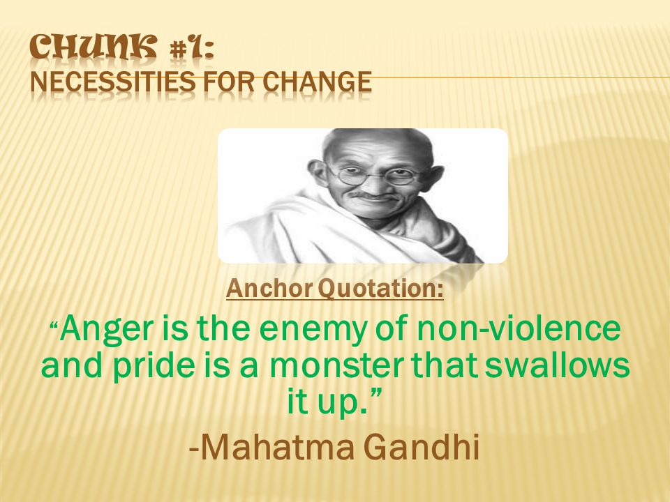 """Anchor Quotation: """" Anger is the enemy of non-violence and pride is a monster that swallows it up."""" -Mahatma Gandhi"""