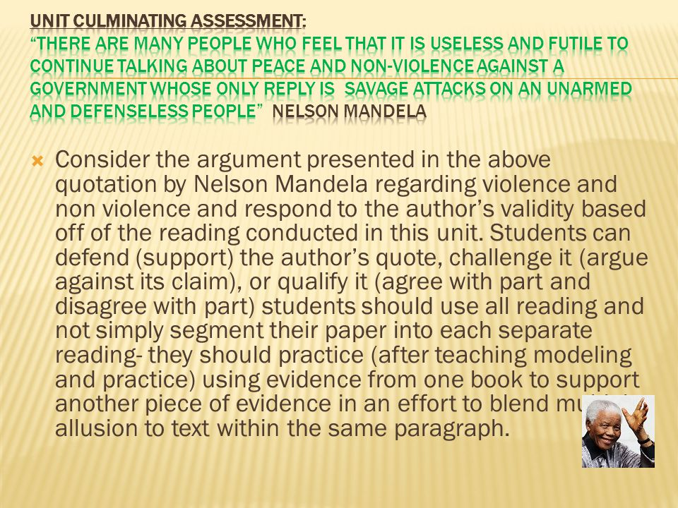  Consider the argument presented in the above quotation by Nelson Mandela regarding violence and non violence and respond to the author's validity based off of the reading conducted in this unit.