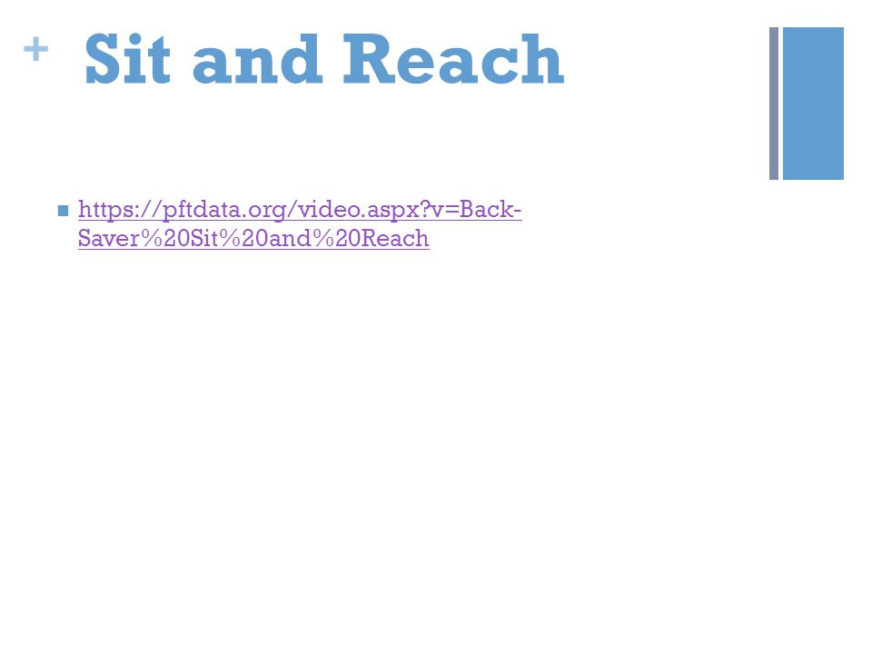 + Sit and Reach https://pftdata.org/video.aspx?v=Back- Saver%20Sit%20and%20Reach https://pftdata.org/video.aspx?v=Back- Saver%20Sit%20and%20Reach