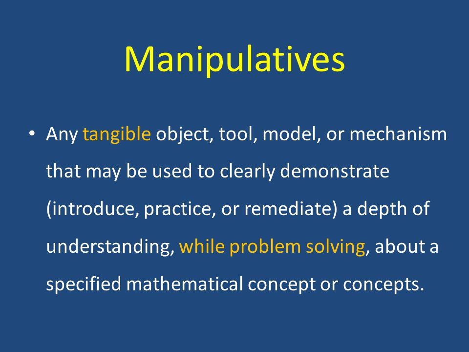 We find manipulatives in most classrooms now:  buckets of pattern blocks;  trays of tiles and cubes; and  collections of geoboards, tangrams, counters, spinners...
