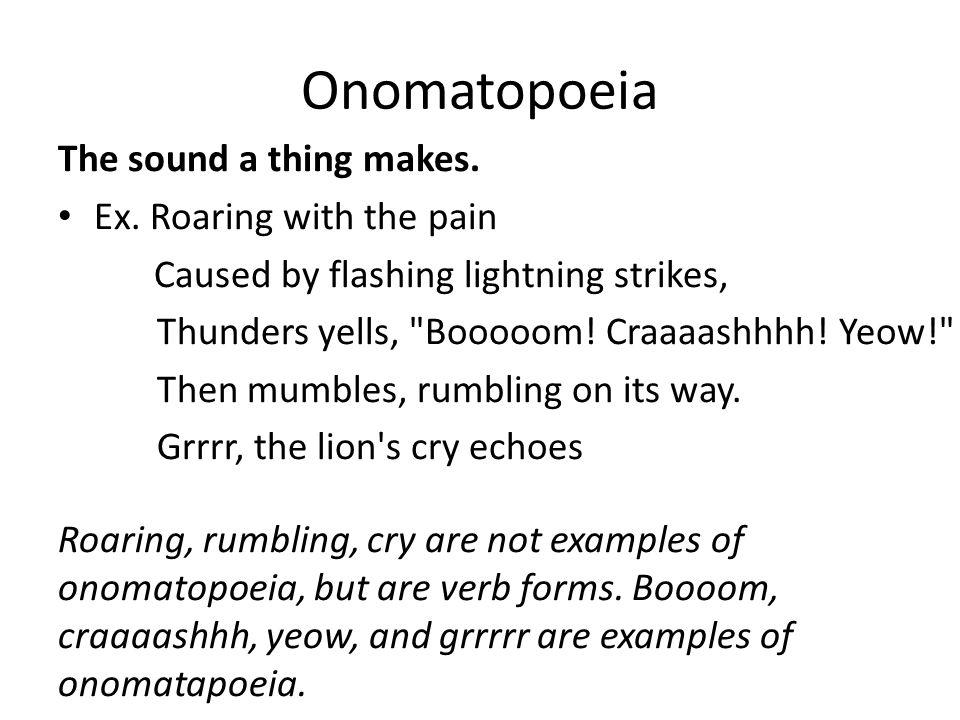 Onomatopoeia The sound a thing makes. Ex.