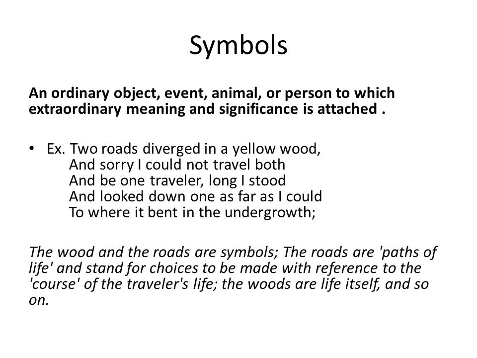 Symbols An ordinary object, event, animal, or person to which extraordinary meaning and significance is attached.