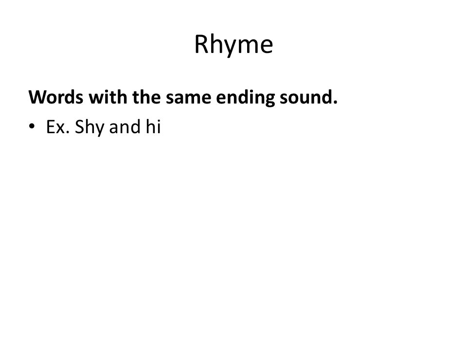 Rhyme Words with the same ending sound. Ex. Shy and hi