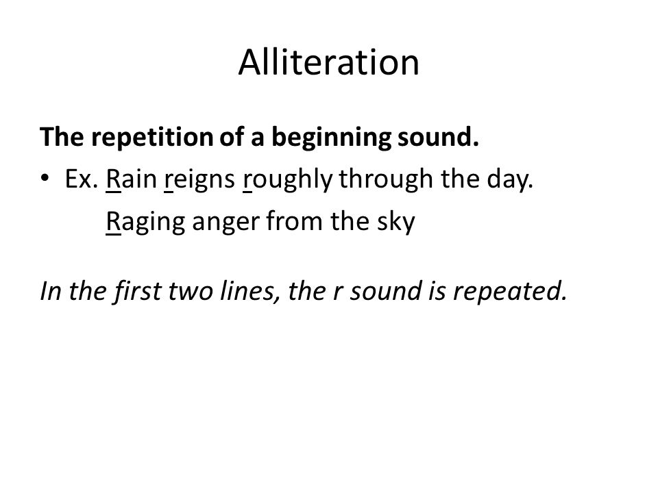 Alliteration The repetition of a beginning sound. Ex.