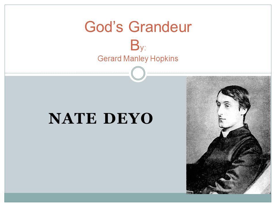 NATE DEYO God's Grandeur B y: Gerard Manley Hopkins