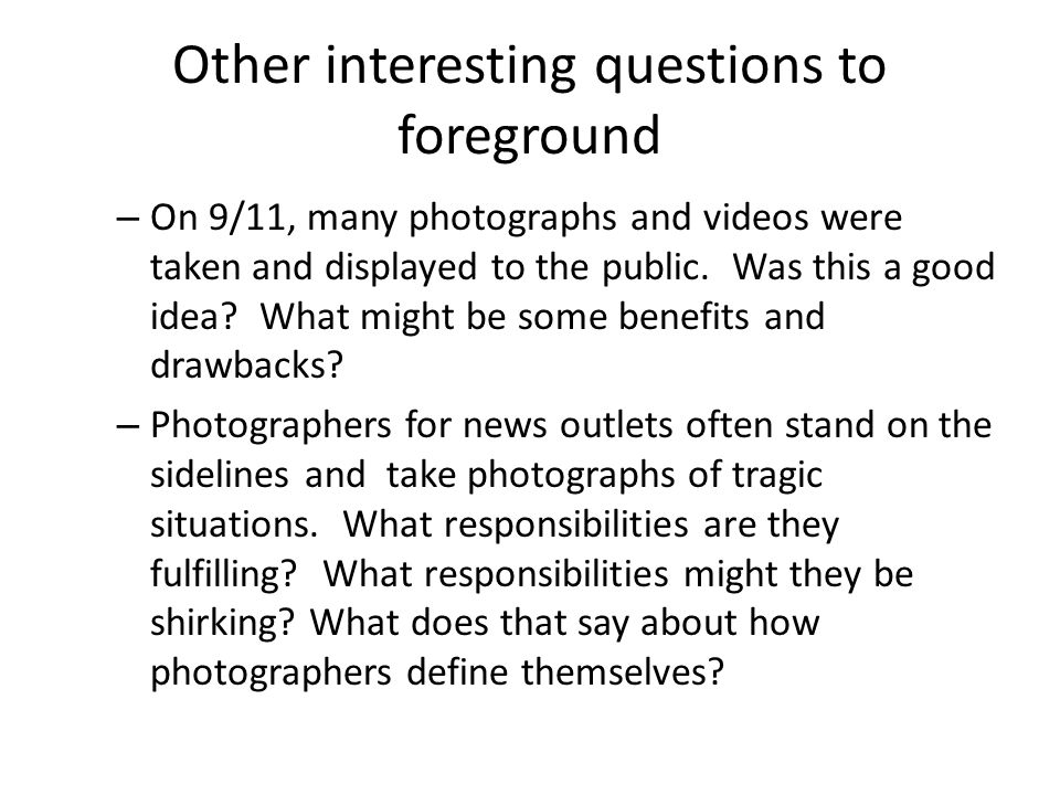 Other interesting questions to foreground – On 9/11, many photographs and videos were taken and displayed to the public.