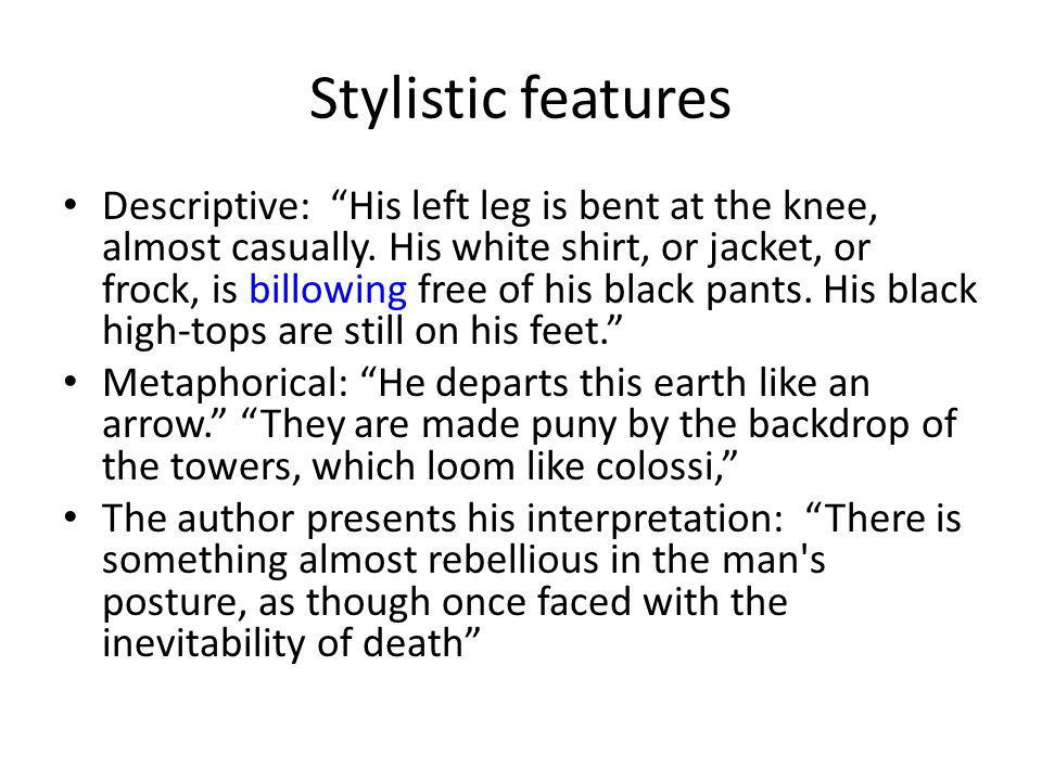 Stylistic features Descriptive: His left leg is bent at the knee, almost casually.