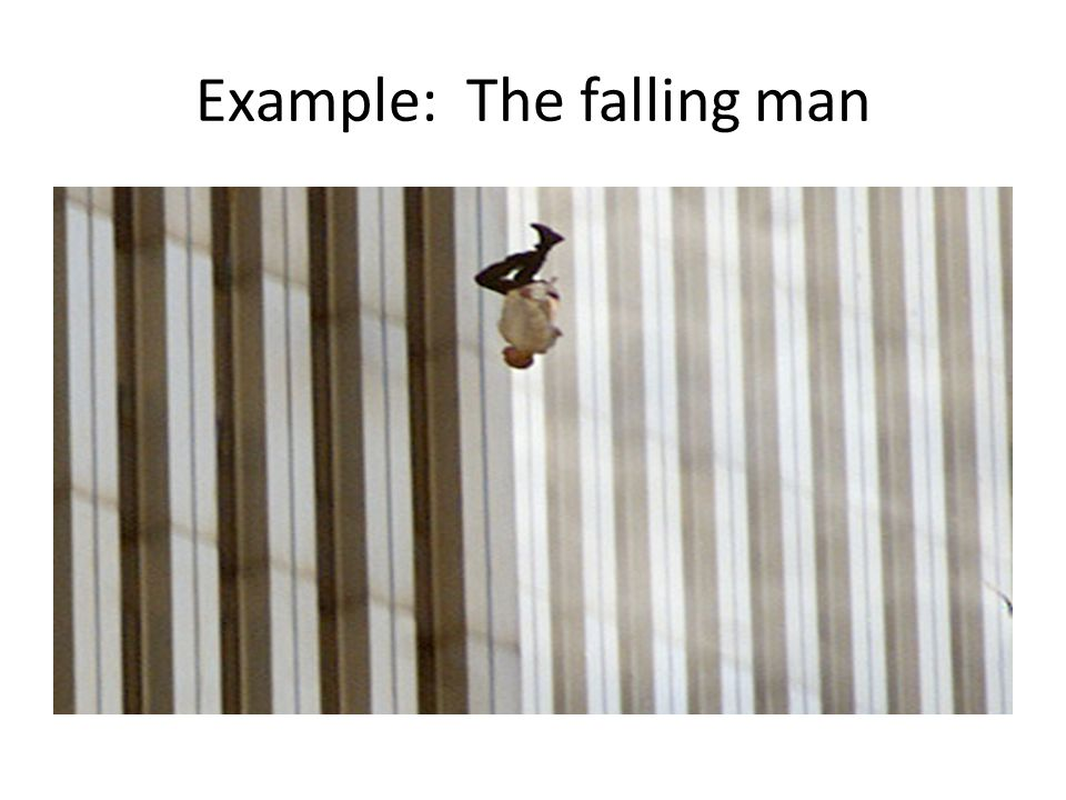 Example: The Falling Man In the picture, he departs from this earth like an arrow.