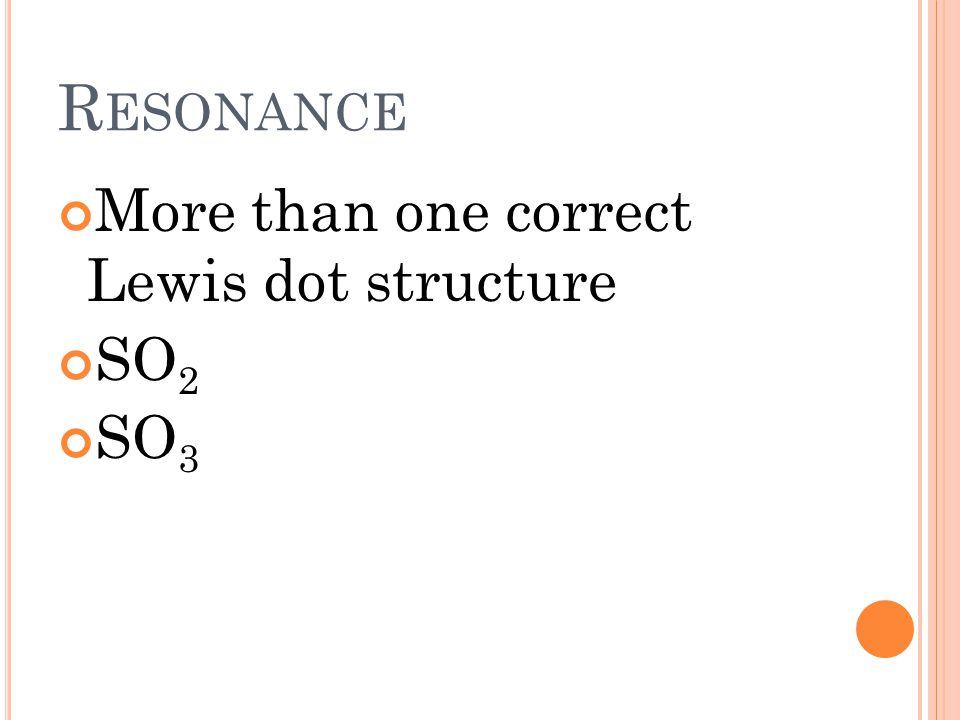 R ESONANCE More than one correct Lewis dot structure SO 2 SO 3