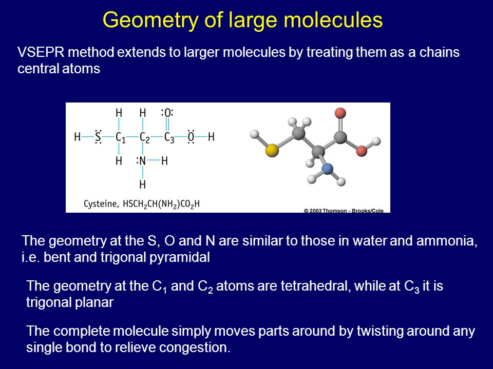 Geometry of large molecules VSEPR method extends to larger molecules by treating them as a chains central atoms The geometry at the S, O and N are sim