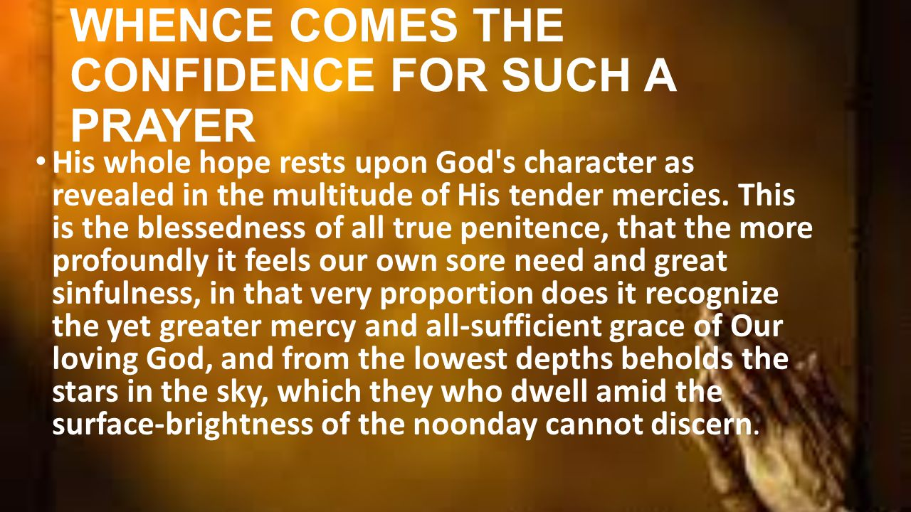 WHENCE COMES THE CONFIDENCE FOR SUCH A PRAYER His whole hope rests upon God s character as revealed in the multitude of His tender mercies.