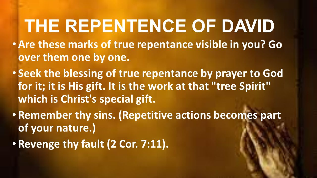 THE REPENTENCE OF DAVID Are these marks of true repentance visible in you.