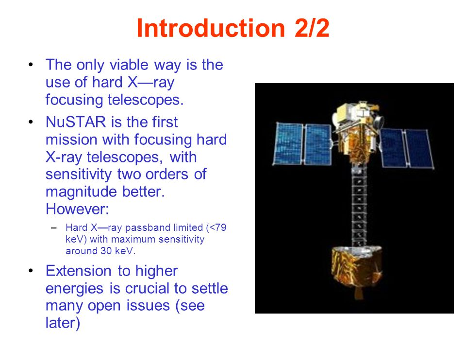 Introduction 2/2 The only viable way is the use of hard X—ray focusing telescopes.