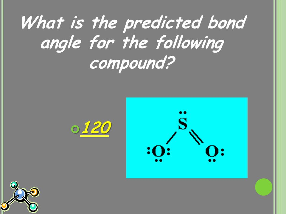 What is the predicted bond angle for the following compound 120