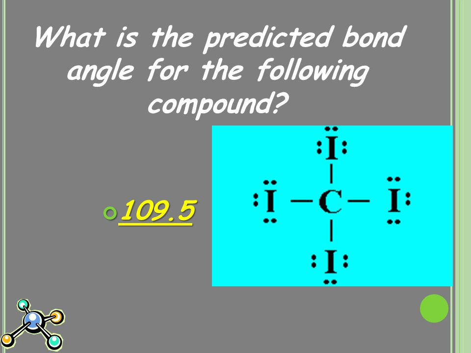 What is the predicted bond angle for the following compound 109.5