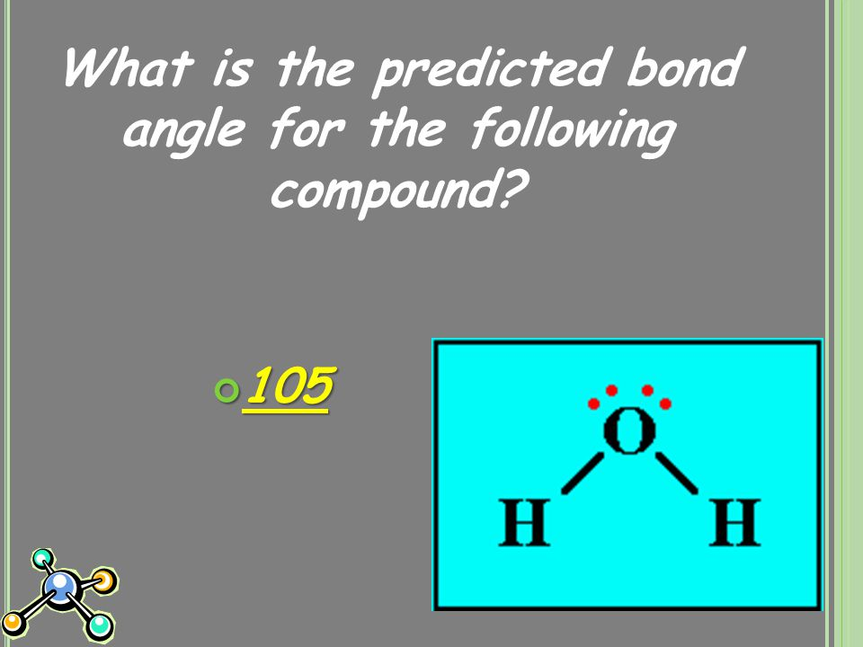 What is the predicted bond angle for the following compound 105