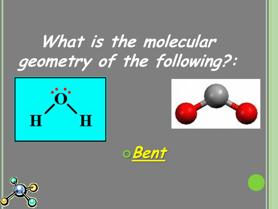 What is the molecular geometry of the following : Bent