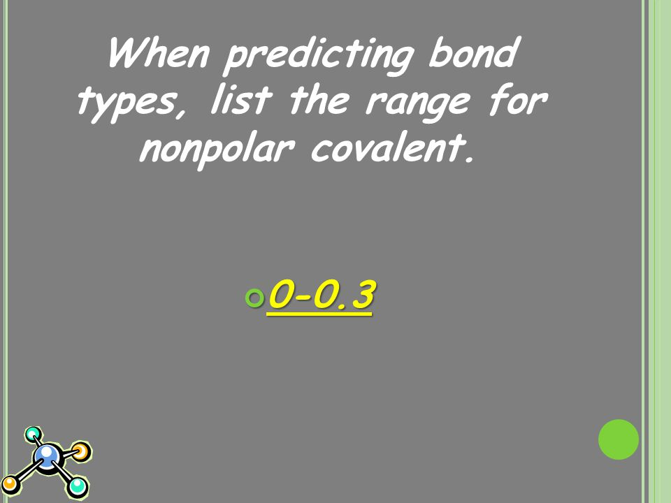 When predicting bond types, list the range for nonpolar covalent. 0-0.3