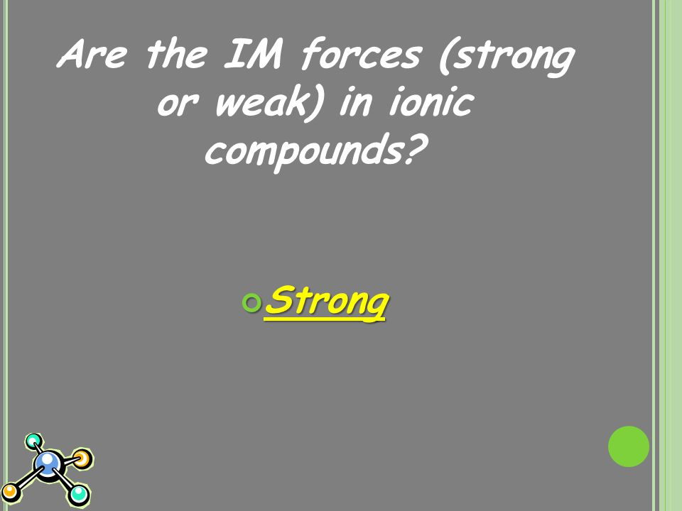Are the IM forces (strong or weak) in ionic compounds? Strong