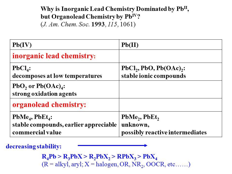 Why is Inorganic Lead Chemistry Dominated by Pb II, but Organolead Chemistry by Pb IV ? (J. Am. Chem. Soc. 1993, 115, 1061) Pb(IV)Pb(II) inorganic lea