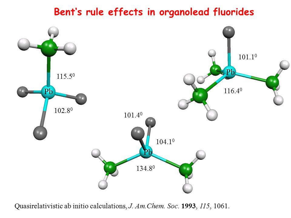 Pb Bent's rule effects in organolead fluorides Quasirelativistic ab initio calculations, J. Am.Chem. Soc. 1993, 115, 1061. 102.8 0 115.5 0 134.8 0 101