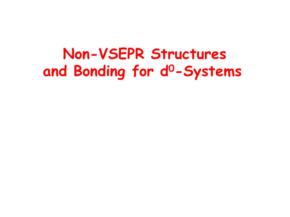 Non-VSEPR Structures and Bonding for d 0 -Systems