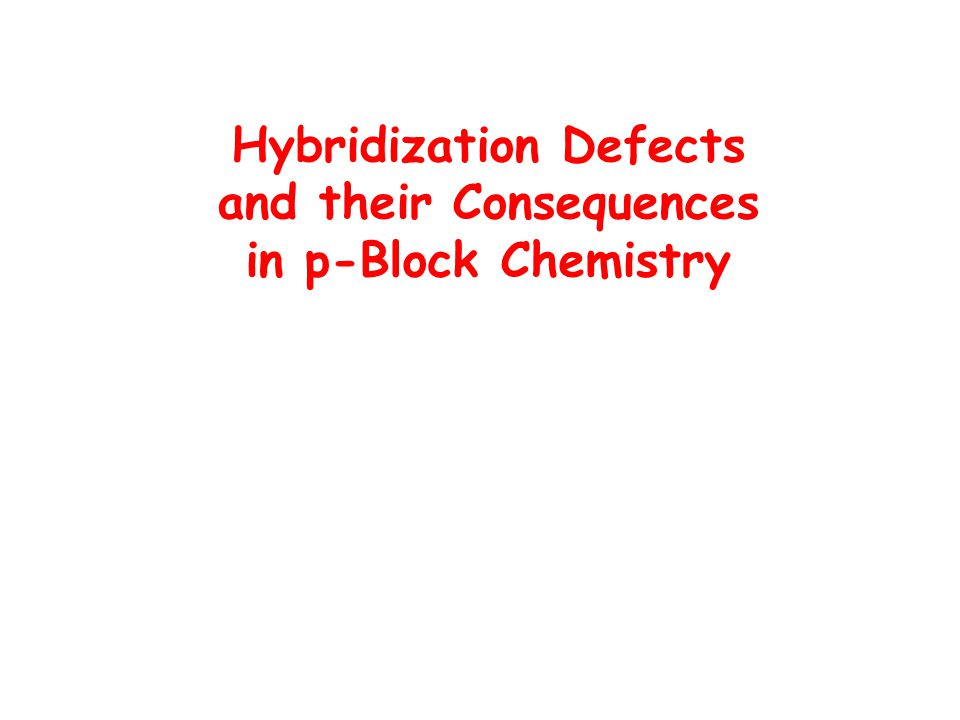 Hybridization Defects (3) EH 4 h(E)charge Q(E) EF 4 h(E)charge Q(E) CH 4 sp 3.16 -0.952CF 4 sp 1.98 1.338 SiH 4 sp 2.10 0.547SiF 4 sp 1.01 2.361 GeH 4 sp 2.00 0.392GeF 4 sp 0.75 1.852 SnH 4 sp 1.81 0.753SnF 4 sp 0.70 2.348 PbH 4 sp 1.77 0.519PbF 4 sp 0.51 2.111 h(E): NPA/NLMO Hybridization results from DFT calculations (BP86)