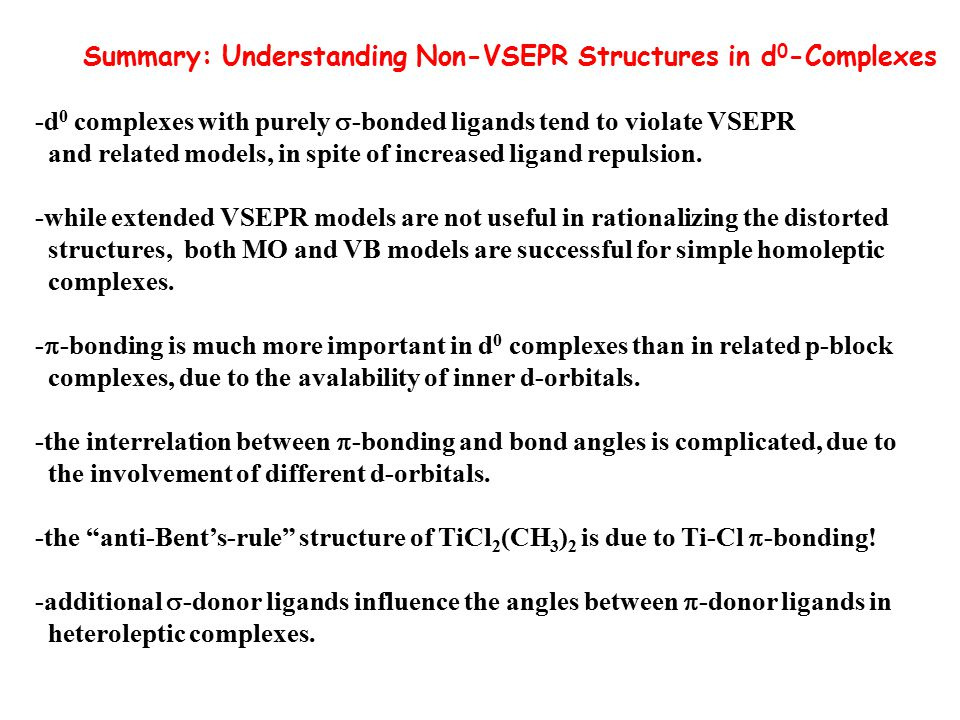 Summary: Understanding Non-VSEPR Structures in d 0 -Complexes -d 0 complexes with purely  -bonded ligands tend to violate VSEPR and related models, i