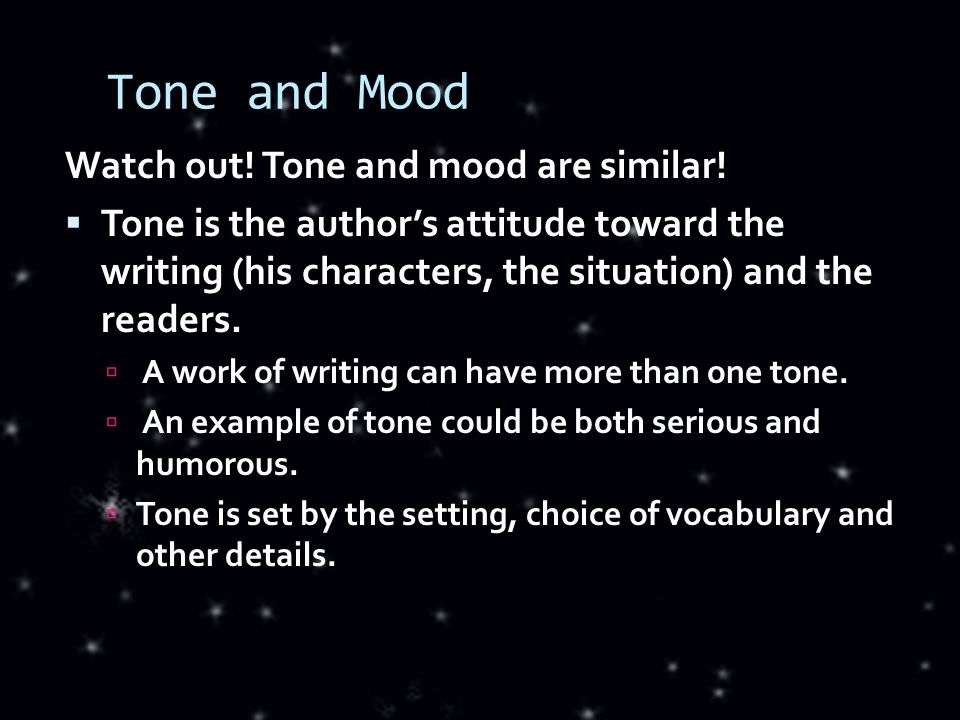Tone and Mood Watch out. Tone and mood are similar.