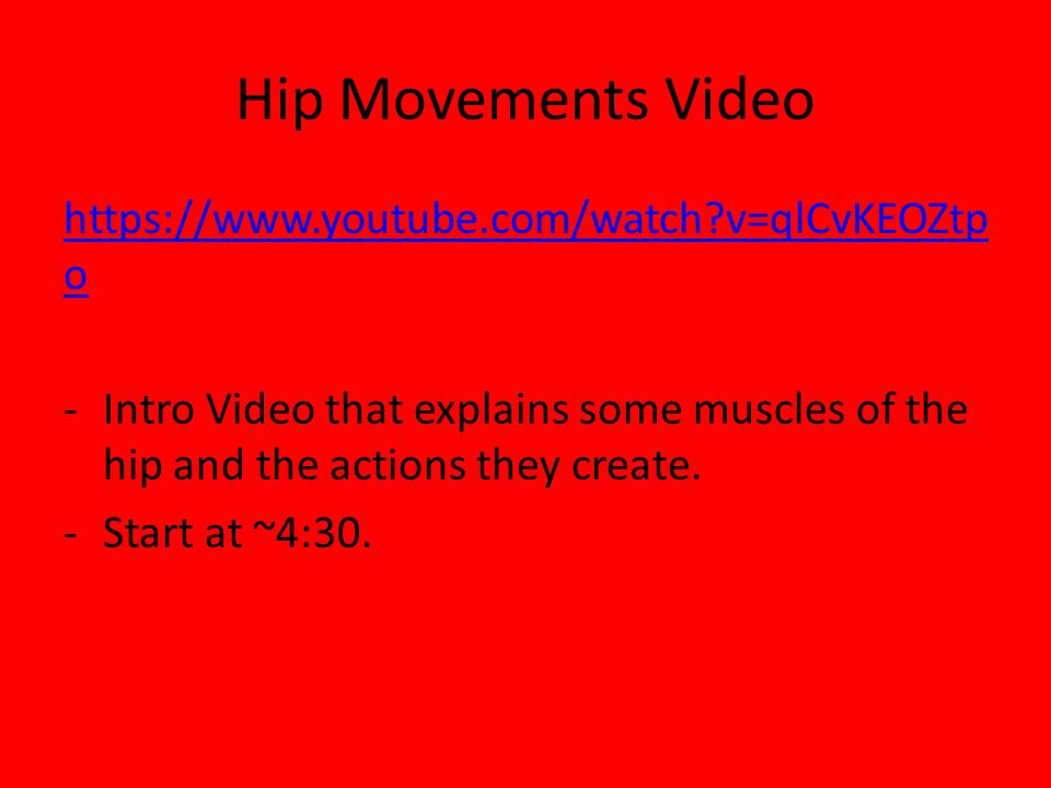 Hip Movements Video https://www.youtube.com/watch?v=qlCvKEOZtp o -Intro Video that explains some muscles of the hip and the actions they create. -Star