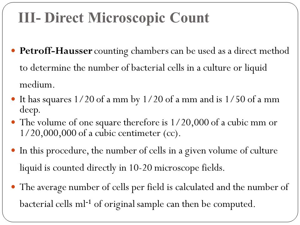 III- Direct Microscopic Count Petroff-Hausser counting chambers can be used as a direct method to determine the number of bacterial cells in a culture