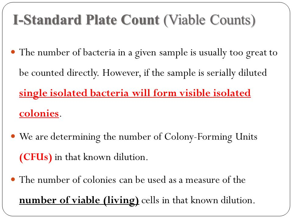I-Standard Plate Count (Viable Counts) I-Standard Plate Count (Viable Counts) The number of bacteria in a given sample is usually too great to be coun
