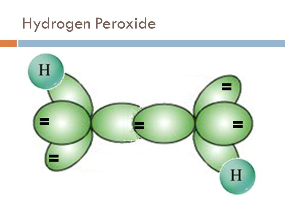 Hydrogen Peroxide =