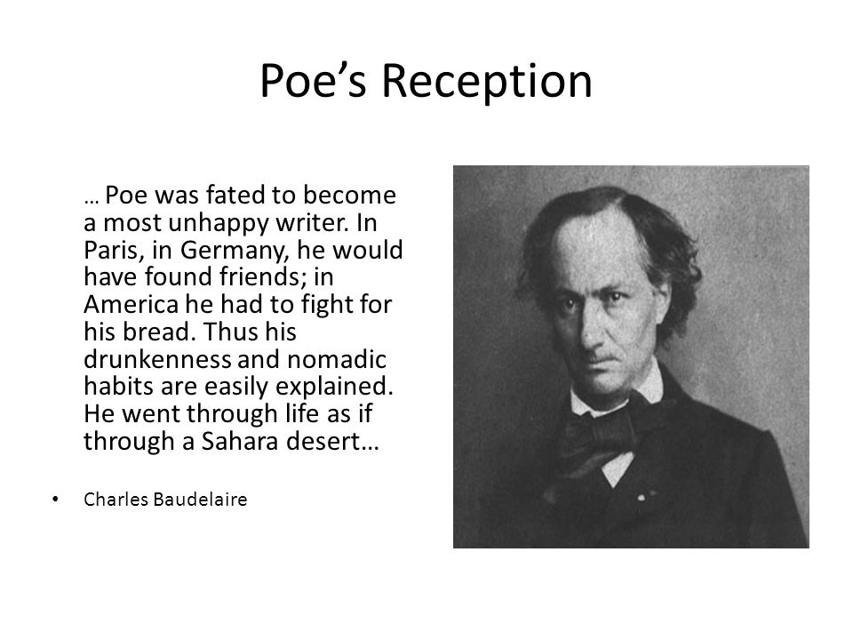 Poe's Reception … Poe was fated to become a most unhappy writer.