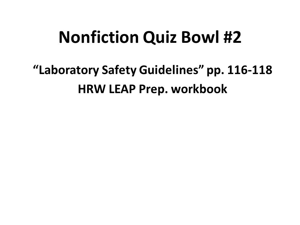 Nonfiction Quiz Bowl #2 Laboratory Safety Guidelines pp. 116-118 HRW LEAP Prep. workbook