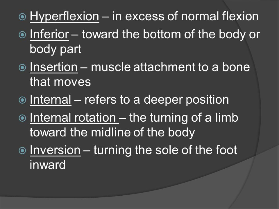  Lateral – away from the midline of the body  Major – means greater or larger  Medial – toward the midline of the body  Mid sagittal or median – divides the body into equal and symmetrical right and left halves  Minor – means lesser or smaller  Origin – the fixed end or attachment of muscle