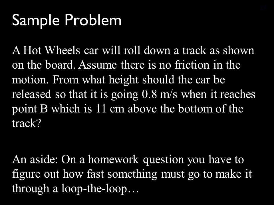 Sample Problem A Hot Wheels car will roll down a track as shown on the board.
