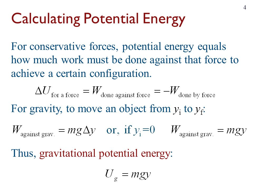 Calculating Potential Energy For conservative forces, potential energy equals how much work must be done against that force to achieve a certain configuration.