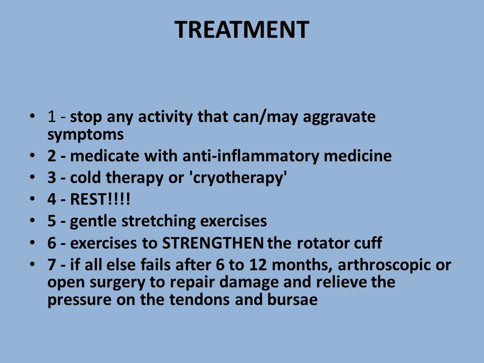 TREATMENT 1 - stop any activity that can/may aggravate symptoms 2 - medicate with anti-inflammatory medicine 3 - cold therapy or 'cryotherapy' 4 - RES