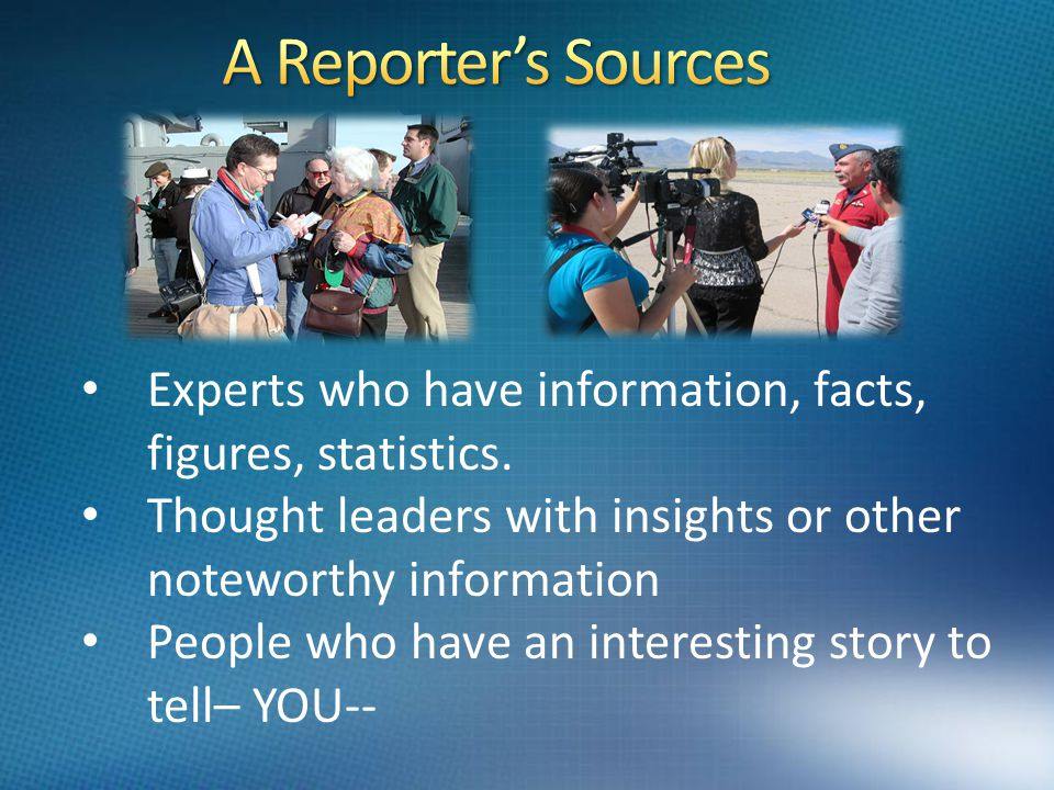 Experts who have information, facts, figures, statistics.