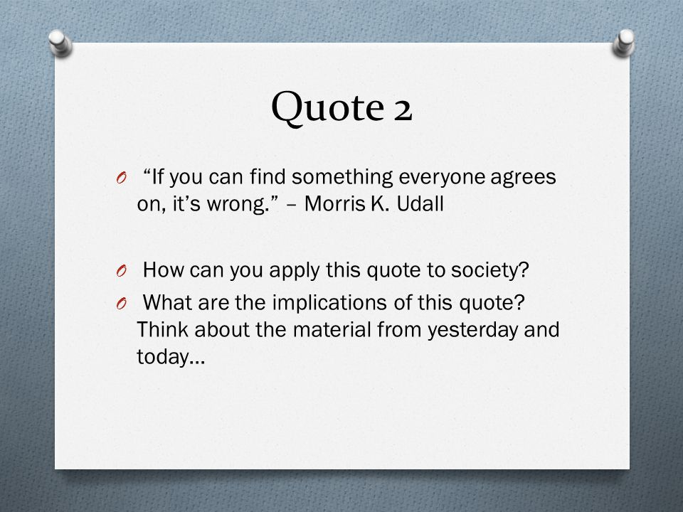 Quote 2 O If you can find something everyone agrees on, it's wrong. – Morris K.