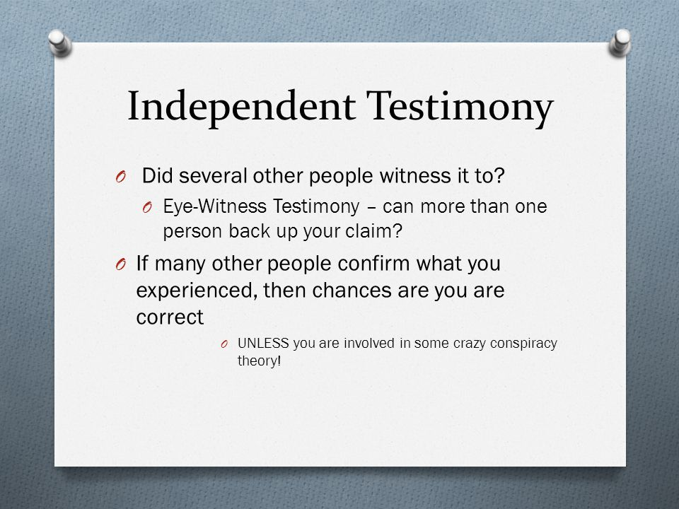 Independent Testimony O Did several other people witness it to.