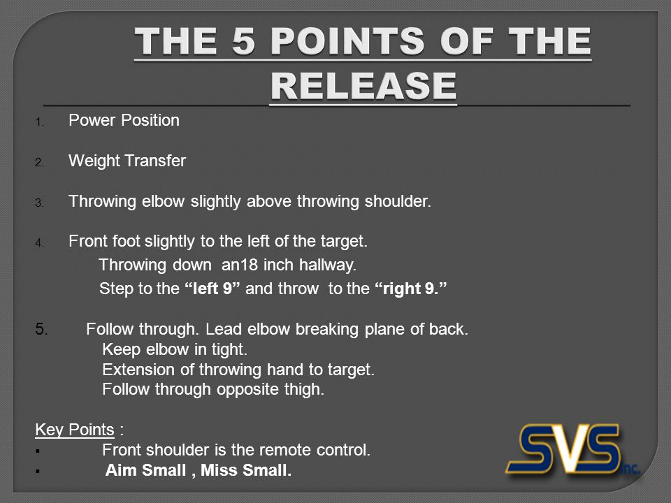 1. Power Position 2. Weight Transfer 3. Throwing elbow slightly above throwing shoulder.
